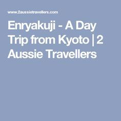 Enryakuji - A Day Trip from Kyoto   2 Aussie Travellers