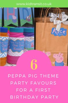 Party favour ideas for a Peppa Pig theme first birthday party