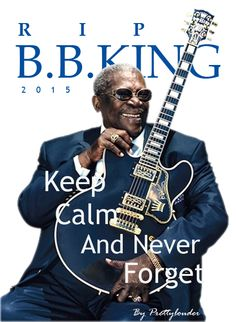 "Keep Calm and Never Forget B.B.King ""the king of Blues"" by Prettylouder"