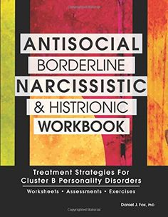 Online Antisocial Borderline Narcissistic and Histrionic Workbook Treatment Strategies for Cluster B Personality Disorders Daniel J Fox 9781559570183 Books Epub Therapy Tools, Art Therapy, Therapy Ideas, Cluster B Personality Disorders, Personality Tests, Antisocial Personality, Antisocial Quotes, Mental Health Counseling, Youre My Person