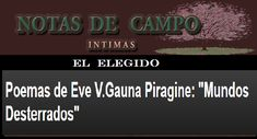 """Poemas de Eve V.Gauna Piragine: """"Mundos Desterrados"""""""