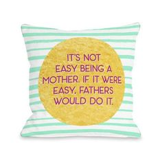 One Bella Casa It's Not Easy Being a Mother Throw Pillow