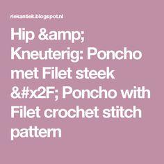 Hip & Kneuterig: Poncho met Filet steek / Poncho with Filet crochet stitch pattern