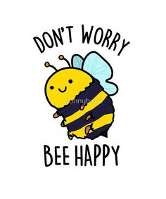 Don't Worry Bee Happy Animal Pun by punnybone Funny Food Puns, Punny Puns, Cute Jokes, Cute Food Drawings, Cute Little Drawings, Funny Drawings, Bee Quotes, Doodle Quotes, Bee Puns