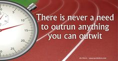 There is never a need to outrun anything you can outwit; Jim Davis quote about the ways of the cunning and how they take advantage…