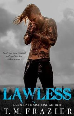 "Lawless by T.M. Frazier ""A dark and disturbing beginning with a lot of angst drummed up through misunderstandings and bad timing"" Don't be discouraged, Lily loved it as much as she did the cover"