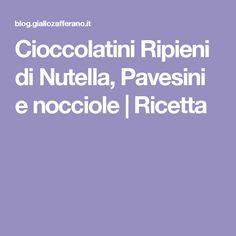 Cioccolatini Ripieni di Nutella, Pavesini e nocciole | Ricetta