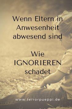Ignorieren: Schreienlassen oder innerlich abwesende Eltern und ihre Kinder. Sonnenscheinkinder und Tyrannen | Terrorpüppi | Reflektiert, bedürfnisorientiert, gleichberechtigt