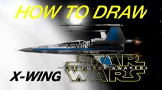 HOW TO DRAW - STAR WARS ,The Force Awakens - Drawing a X-WING (A Star Wa...