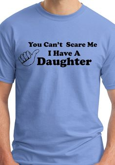 You Cant Scare Me I Have A Daughter Fathers Day Gift for Dad from Kids Funny Present for the Best Dad Ever
