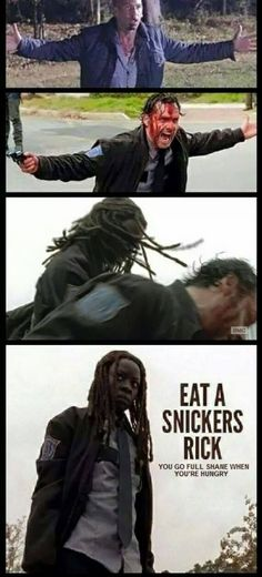Eat a Snickers, Rick... The Walking Dead
