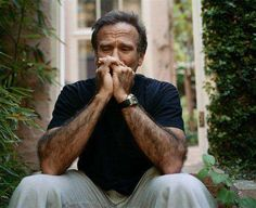 Robin Williams- So sad that you took your own life and left your family and friends. While you cried inside you made us laugh....so sad.  You were amazing.