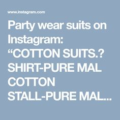 """Party wear suits on Instagram: """"COTTON SUITS.🍁 SHIRT-PURE MAL COTTON STALL-PURE MAL BOTTOM-PURE COTTON.🍁 PRICE:- call 9768897928 or Whatsapp or send Instagram…"""" • Instagram"""