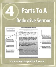 How to write a deductive sermon looks at the four essential parts - http://www.sermon-preparation-tips.com/how-to-write-a-deductive-sermon/