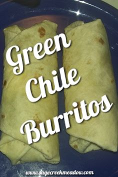 Green Chile Burritos-its what's for dinner! Yummy, delicious, filling, and makes plenty of leftovers to freeze!