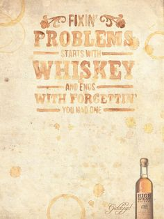 fixin problems starts with whiskey and ends with forgettin you had one