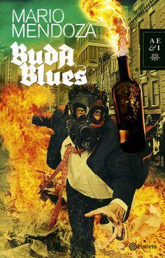"""Buda Blues. Mario Mendoza. """"Eso era el blues: un canto de vida en medio del martirio, la aflicción y la muerte"""""""