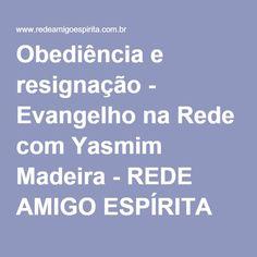 Obediência e resignação - Evangelho na Rede com Yasmim Madeira - REDE AMIGO ESPÍRITA