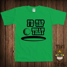 c9a34e39e Funny Golf T-shirt Golfer Dirty Sex Joke Tshirt Tee Shirt Sports I'd Tap  That Golf College Humor Rud