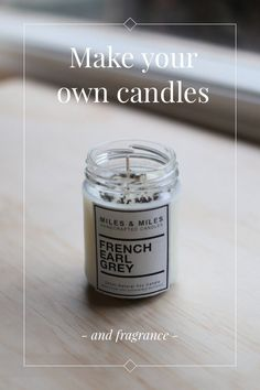and fragrance Make your own candles Add a spark to your home decor' with a beautifully scented candle you've made yourself. You'll Need: Soy Wax Flakes Cotton Wicks Glass Vessel (Jar etc) Paddle Pop Sticks Loose Leaf Tea (I used French