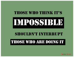 A Great Poster With Ful Punchline If You Are Born Achiever The Best To Hang Above Your Desk Those Who Think It S Impossible