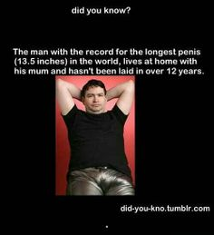 The man with the record for the world's longest penis inches) lives at home with his mom and hasn't been laid in 12 years - did you know didukno Did You Know Facts, Things To Know, Wtf Fun Facts, Crazy Facts, Wtf Moments, Mind Blowing Facts, Weird Stories, Funny As Hell, The More You Know