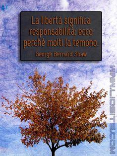 G. B. Shaw - La libertà significa .. I libri sono pieni di verità. Forse per questo amo i libri ed amo citarli e condivederli. GeorgeBernardShaw,