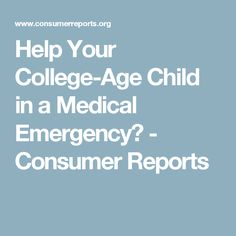 Learn how to be prepared in case your college student has a medical emergency. Consumer Reports tells you what to do. College Application Essay, Essay Tips, College Success, Legal Forms, College Planning, College Gifts, College Students, Consumer Reports, Parenting