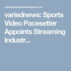 variednews: Sports Video Pacesetter Appoints Streaming Industr...