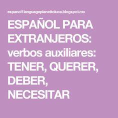 ESPAÑOL PARA EXTRANJEROS: verbos auxiliares: TENER, QUERER, DEBER, NECESITAR