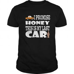 I Promise Honey This Is My Last Car Great Gift For Car Lovers Fan