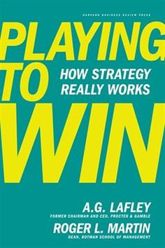 """""""Playing to Win"""" -- Outstanding blueprint for winning strategies from the former P&G CEO A. Lafley and Rotman School Dean Roger Martin. Professor, Books To Read, My Books, Most Successful Businesses, Strategic Goals, Management Books, Money Management, Harvard Business Review, Book Show"""