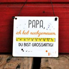 Schild PAPA ich hab nachgemessen du bist GROSSARTIG, When a gift is handmade, it carries special meaning. It shows you took the time and effort to creat, Diy Gifts For Grandma, Birthday Gifts For Grandma, Diy Baby Gifts, Diy Gifts For Friends, Diy Mothers Day Gifts, Easy Diy Gifts, Grandmother Gifts, Diy Christmas Gifts For Boyfriend, Diy Gifts For Girlfriend