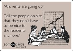 Created by Heather Blume.  I swear this conversation is happening at someone's board table, because the service level out there is DROPPING.  'Ah, rents are going up. Tell the people on site that they don't have to be nice to the residents anymore.'