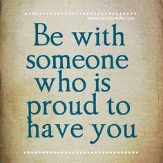 Be-With-Someone-Who-is-Proud-to-Have-You.jpg (600×599)
