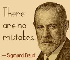 There are no mistakes. ~Sigmund Freud  #attempts #mistakes #lesson #quotes