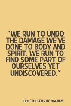 Exercise We run to undo the damage we've done to body and spirit. We run to find some part of ourselves yet undiscovered. - We run to undo the damage we've done to body and spirit. We run to find some part of ourselves yet undiscovered. Citation Motivation Sport, Running Motivation, Fitness Motivation, Triathlon Motivation, Keep Running, Running Tips, Running Workouts, Exercise Workouts, Exercise Quotes