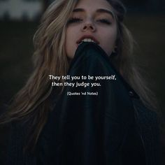 They tell you to be yourself, then they judge you. —via http://ift.tt/2eY7hg4
