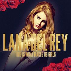 Lana Del Rey - This Is What Makes Us Girls by other-covers.deviantart.com on @deviantART