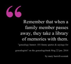 See original at http://blog.genealogybank.com/genealogy-humor-101-funny-quotes-sayings-for-genealogists.html by Mary Harrell-Sesniak. This quote graphic courtesy of @Pinstamatic (http://pinstamatic.com)