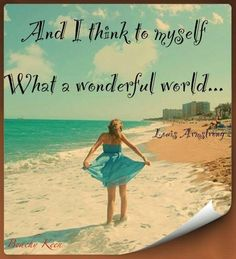 And I think to myself, what a wonderful world.- And I think to myself, what a wonderful world… – Louis Armstrong – … And I think to myself, what a wonderful world… – Louis Armstrong – - Louis Armstrong, Great Quotes, Inspirational Quotes, Nature Beach, Nature Nature, I Love The Beach, Beach Signs, What A Wonderful World, Beach Bum