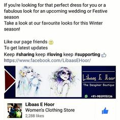 If you're looking for that perfect dress for you or a fabulous look for an upcoming wedding or Festive season Take a look at our favourite looks for this Winter season!  Like our page friends :) To get latest updates Keep #sharing keep #loving keep #supporting (y) https://www.facebook.com/LibaasEHoor/