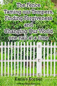Karla's Korner - The Fence: Taming our Tempers, Finding Forgiveness and Changing Our World one Nail at a time. http://madamedeals.com/karlas-korner-fence/ #inspireothers
