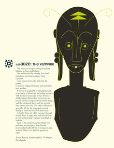 The Adze is a vampiric being from Ewe folklore in Togo and Ghana. It normally looks like a firefly, but it will transform into human shape when captured. In its human form, the Adze has the power to...