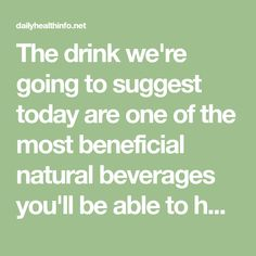The drink we're going to suggest today are one of the most beneficial natural beverages you'll be able to have, as it will detox your system, help you lose belly fat, and boost your metabolism. A