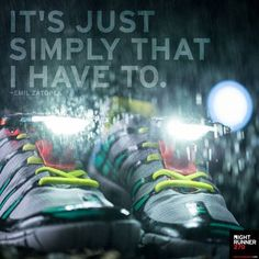 """""""It's just simply that I have to.""""—Emil Zatopek"""