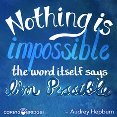 Nothing is impossible, the word itself says 'I'm possible'! A fun and easy play on words, with true meaning and inspiration. One of our favorite quotes from Audrey Hepburn, and Hollywood's Golden Age.
