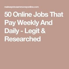 50 Online Jobs That Pay Weekly And Daily - Legit & Researched