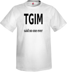 If you don't love Mondays then you understand. https://www.etsy.com/listing/247742669/mens-tgim-shirt