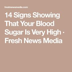 14 Signs Showing That Your Blood Sugar Is Very High · Fresh News Media